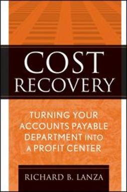 Lanza, Richard B. - Cost Recovery: Turning Your Accounts Payable Department into a Profit Center, ebook