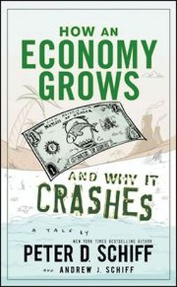 Schiff, Peter D. - How an Economy Grows and Why It Crashes, ebook
