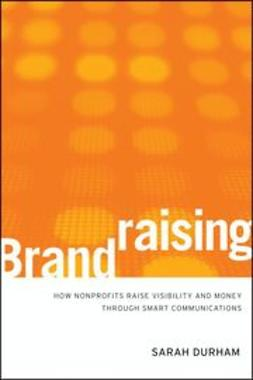 Durham, Sarah - Brandraising: How Nonprofits Raise Visibility and Money Through Smart Communications, ebook