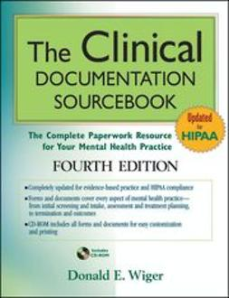 Wiger, Donald E. - The Clinical Documentation Sourcebook: The Complete Paperwork Resource for Your Mental Health Practice, ebook