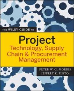 Morris, Peter - The Wiley Guide to Project Technology, Supply Chain, and Procurement Management, ebook