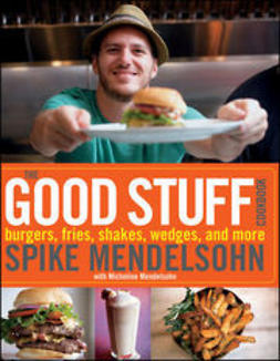 Mendelsohn, Spike - The Good Stuff Cookbook, Instructor BCS Site : Burgers, fries, shakes, wedges, and more, e-kirja