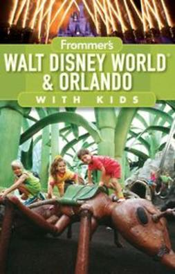 Miller, Laura Lea - Frommer's<sup>&#174;</sup> Walt Disney World and Orlando with Kids, e-bok