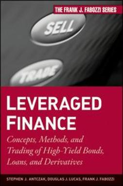 Antczak, Stephen J. - Leveraged Finance: Concepts, Methods, and Trading of High-Yield Bonds, Loans, and Derivatives, ebook