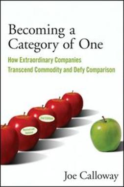 Calloway, Joe - Becoming a Category of One: How Extraordinary Companies Transcend Commodity and Defy Comparison, e-bok