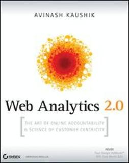 Kaushik, Avinash - Web Analytics 2.0: The Art of Online Accountability and Science of Customer Centricity, ebook