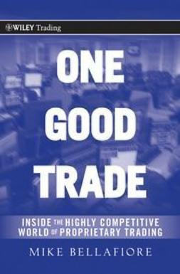 Bellafiore, Mike - One Good Trade: Inside the Highly Competitive World of Proprietary Trading, ebook