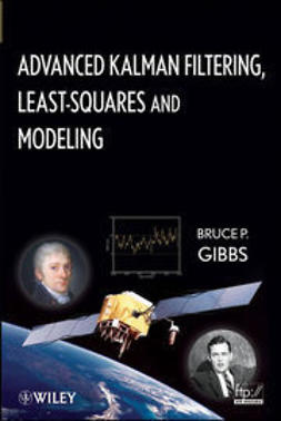Gibbs, Bruce P. - Advanced Kalman Filtering, Least-Squares and Modeling: A Practical Handbook, ebook