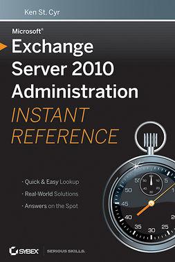 Cyr, Ken St. - Microsoft Exchange Server 2010 Administration Instant Reference, e-kirja