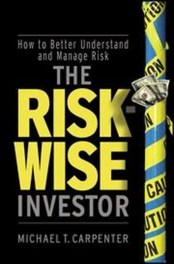 Carpenter, Michael - The Risk-Wise Investor: How to Better Understand and Manage Risk, ebook
