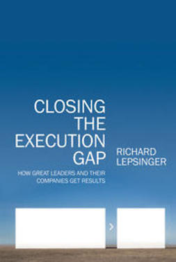 Lepsinger, Richard - Closing the Execution Gap: How Great Leaders and Their Companies Get Results, ebook