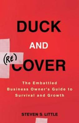 Little, Steven S. - Duck and Recover: The Embattled Business Owners Guide to Survival and Growth, ebook