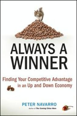 Navarro, Peter - Always a Winner : Finding Your Competitive Advantage in an Up and Down Economy, ebook