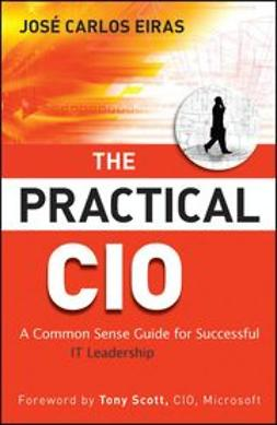 Eiras, Jose Carlos - The Practical CIO: A Common Sense Guide for Successful IT Leadership, ebook