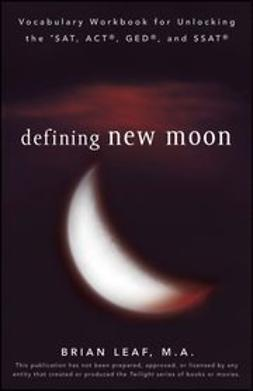 Leaf, Brian - Defining New Moon: Vocabulary Workbook for Unlocking the SAT, ACT, GED, and SSAT, ebook