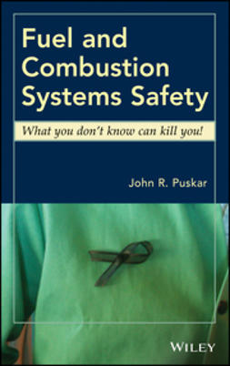 Puskar, John R. - Fuel and Combustion Systems Safety: What you don't know can kill you!, ebook