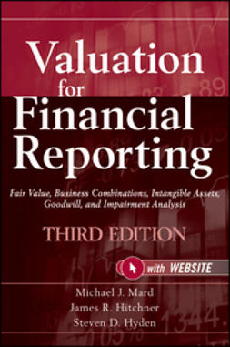 Mard, Michael J. - Valuation for Financial Reporting: Fair Value, Business Combinations,  Intangible Assets, Goodwill and Impairment Analysis, e-bok