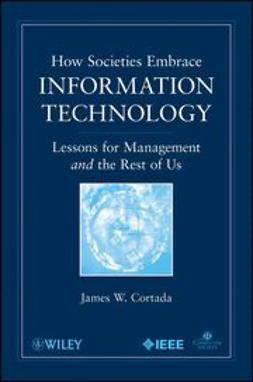 Cortada, James W. - How Societies Embrace Information Technology: Lessons for Management and the Rest of Us, ebook