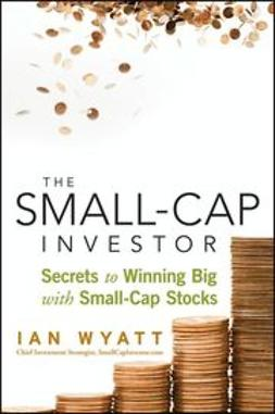 Wyatt, Ian - The Small-Cap Investor: Secrets to Winning Big with Small-Cap Stocks, e-bok