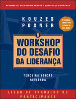 Kouzes, James M. - The Leadership Challenge Workshop, Third Ed., Rev.Participant's Workbook (Portuguese), ebook