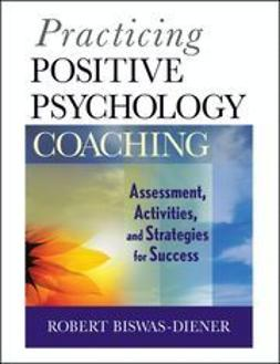 Biswas-Diener, Robert - Practicing Positive Psychology Coaching: Assessment, Diagnosis, and Intervention, e-bok
