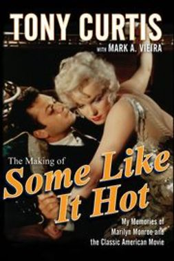 "Curtis, Tony - The Making of ""Some Like It Hot"": My Memories of Marilyn Monroe and the Classic American Movie, e-kirja"