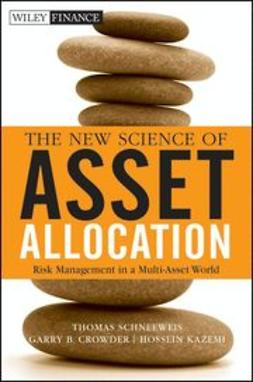 Schneeweis, Thomas - The New Science of Asset Allocation: Risk Management in a Multi-Asset World, ebook