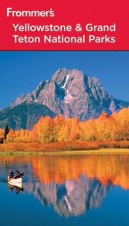 Peterson, Eric - Frommer's® Yellowstone & Grand Teton National Parks, e-bok