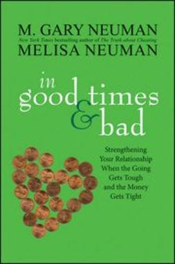 Neuman, M. Gary - In Good Times and Bad: Strengthening Your Relationship When the Going Gets Tough and the Money Gets Tight, ebook