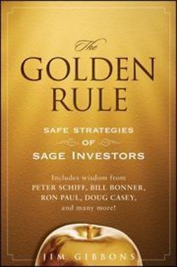 Gibbons, Jim - The Golden Rule: Safe Strategies of Sage Investors, ebook