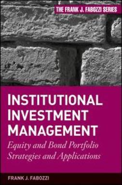 Fabozzi, Frank J. - Institutional Investment Management: Equity and Bond Portfolio Strategies and Applications, ebook