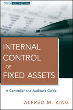 King, Alfred M. - Internal Control of Fixed Assets: A Controller and Auditor's Guide, ebook