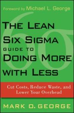 George, Mark O. - The Lean Six Sigma Guide to Doing More With Less: Cut Costs, Reduce Waste, and Lower Your Overhead, ebook