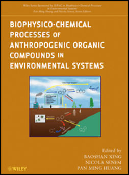 Xing, Baoshan - Biophysico-Chemical Processes of Anthropogenic Organic Compounds in Environmental Systems, ebook
