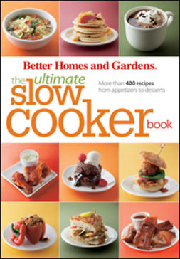 UNKNOWN - Better Homes and Gardens The Ultimate Slow Cooker Book: More than 400 recipes from appetizers to desserts, ebook