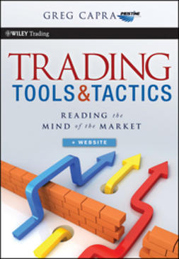 Capra, Greg - Trading Tools and Tactics: Reading the Mind of the Market, e-kirja