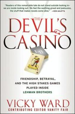 Ward, Vicky - The Devil's Casino: Friendship, Betrayal, and the High Stakes Games Played Inside Lehman Brothers, ebook