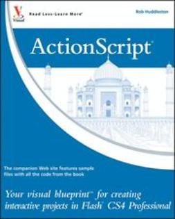 Huddleston, Rob - ActionScript: Your visual blueprint for creating interactive projects in Flash CS4 Professional, e-bok