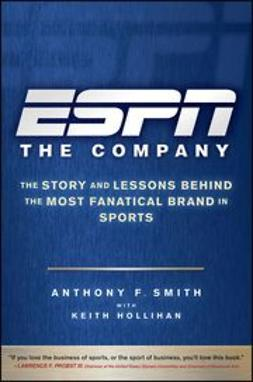 Smith, Anthony F. - ESPN The Company: The Story and Lessons Behind the Most Fanatical Brand in Sports, ebook