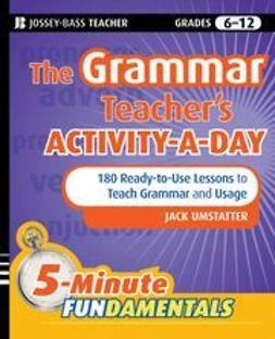 Umstatter, Jack - The Grammar Teacher's Activity-a-Day: 180 Ready-to-Use Lessons to Teach Grammar and Usage, e-kirja