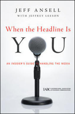 Ansell, Jeff - When the Headline Is You: An Insider's Guide to Handling the Media, ebook