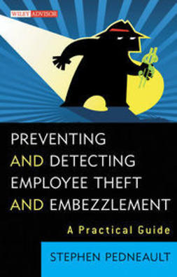 Pedneault, Stephen - Preventing and Detecting Employee Theft and Embezzlement: A Practical Guide, ebook