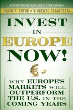 Kotok, David R. - Invest in Europe Now! : Why Europe's Markets Will Outperform the US in the Coming Years, e-kirja