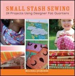 Averinos, Melissa - Small Stash Sewing: 24 Projects Using Designer Fat Quarters, ebook