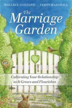 Goddard, H. Wallace - The Marriage Garden: Cultivating Your Relationship so it Grows and Flourishes, ebook