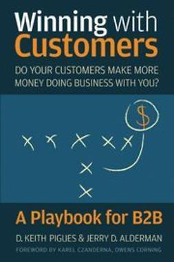 Pigues, D. Keith - Winning with Customers: A Playbook for B2B, ebook