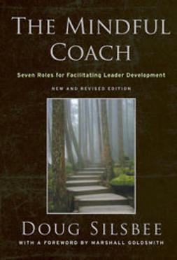 Silsbee, Doug - The Mindful Coach: Seven Roles for Facilitating Leader Development, e-bok