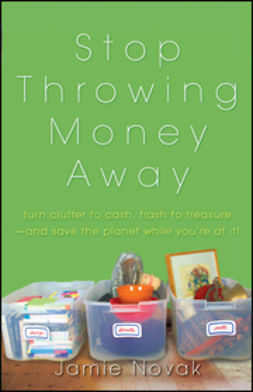 Novak, Jamie - Stop Throwing Money Away: Turn Clutter to Cash, Trash to Treasure--And Save the Planet While You're at It, ebook