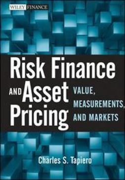 Tapiero, Charles S. - Risk Finance and Asset Pricing: Value, Measurements, and Markets, ebook