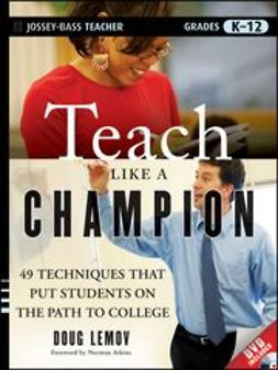 Lemov, Doug - Teach Like a Champion: 49 Techniques that Put Students on the Path to College, ebook